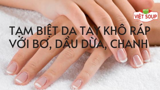 Tạm biệt bàn tay khô ráp vì sử dụng nhiều gel rửa tay diệt khuẩn